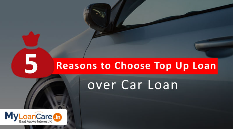Five Reasons to Choose Top Up Loan over Car Loan 2019